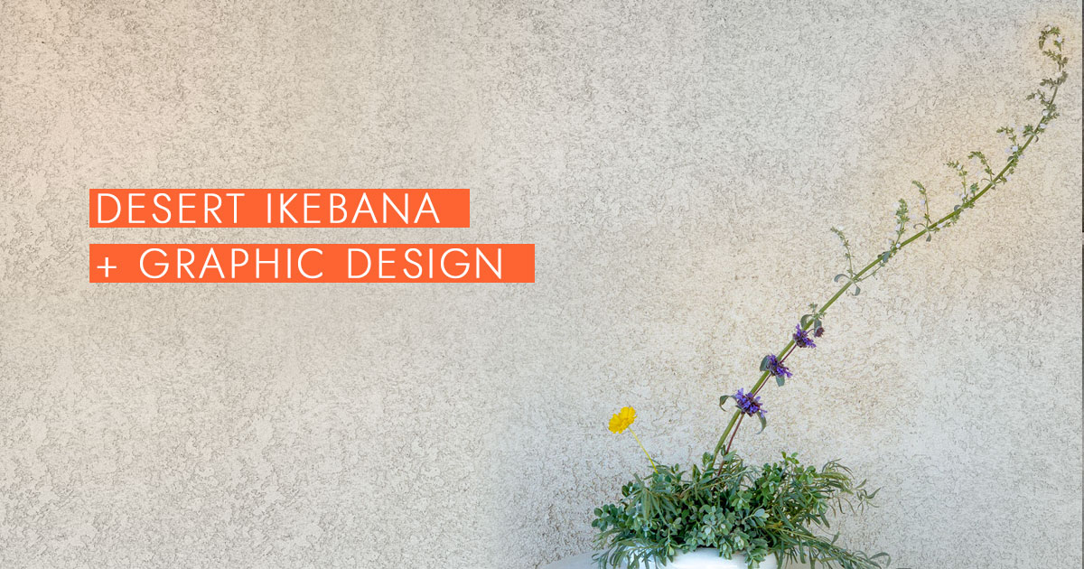 Desert Ikebana + Graphic Design