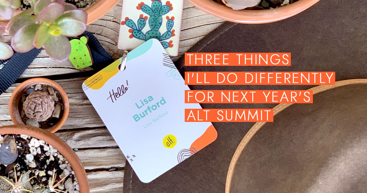Three Things I'll Do Differently for Next Year's Alt Summit